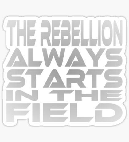The Rebellion Always Starts in the Field Sticker