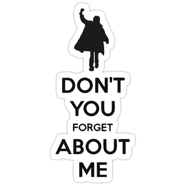 DonT You Forget About Me