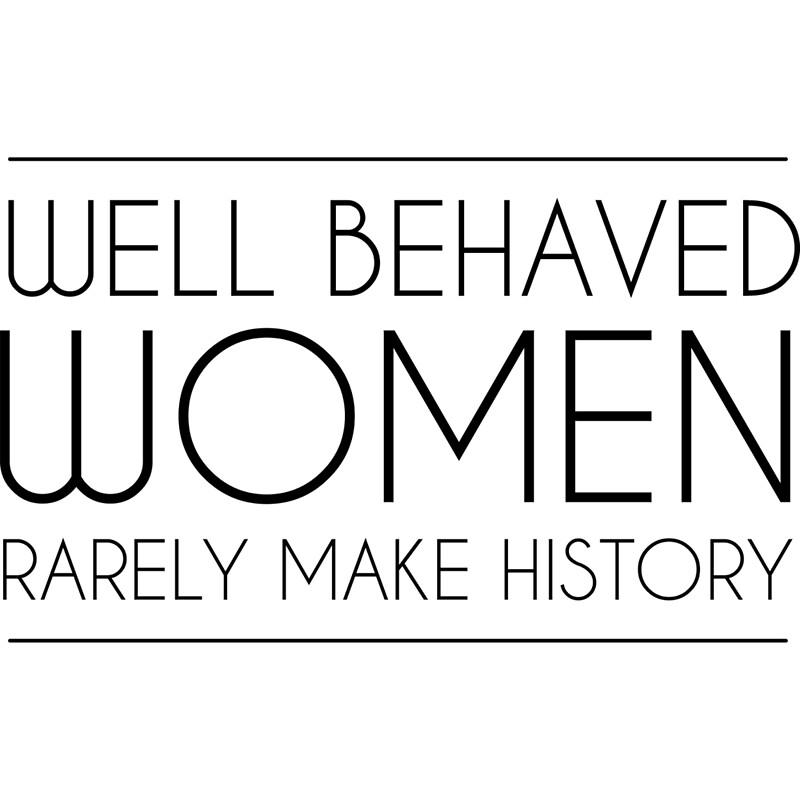 Gut erzogene Frauen machen selten Geschichte\