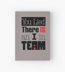 You Lied - There is an I in TEAM Hardcover Journal