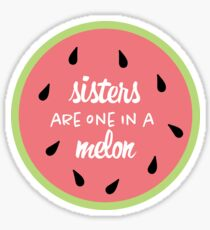 Sister are One in a Melon Sticker