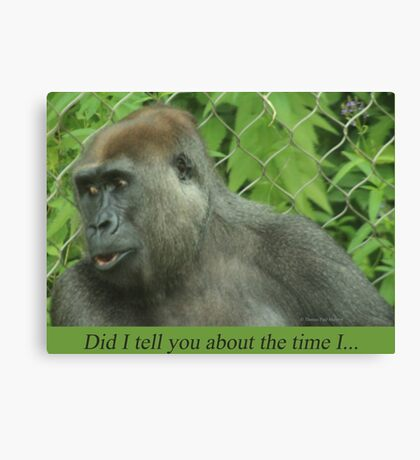 Did I tell you about the time I... Canvas Print