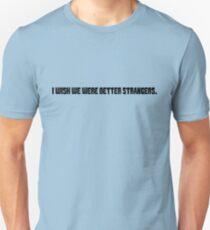 I wish we were better strangers T-Shirt