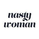 Nasty Woman by laurenschroer