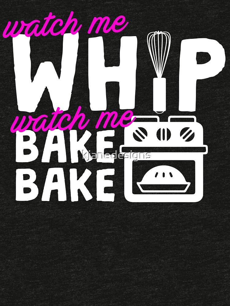 Watch Me Whip Watch Me Bake Bake by kjanedesigns