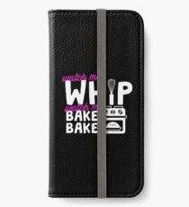 Watch Me Whip Watch Me Bake Bake iPhone Wallet/Case/Skin
