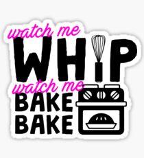 Watch Me Whip Watch Me Bake Bake Sticker