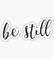 Be Still Sticker