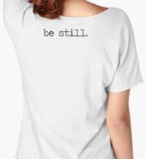 Be Still Women's Relaxed Fit T-Shirt