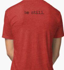 Be Still Tri-blend T-Shirt