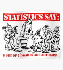 Statistics Say: 6 out of 7 dwarfs are not happy. Poster