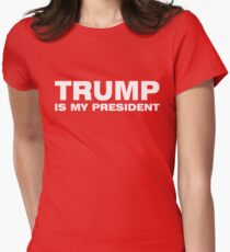 TRUMP IS MY PRESIDENT Women's Fitted T-Shirt