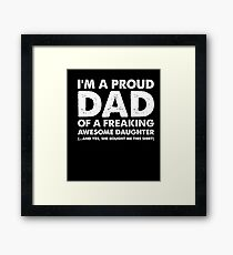 I'm A Proud Dad Of A Freaking Awesome Daughter Framed Print