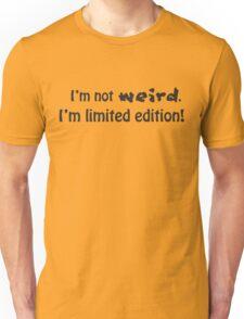 I'm not weird, I'm limited edition! T-Shirt