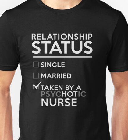 Relationship Status Taken By A Psychotic Nurse Unisex T-Shirt