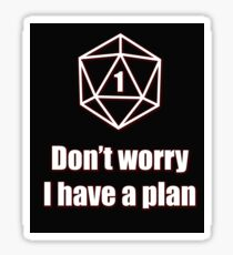 Critical Failure - Don't worry, I have a plan! Sticker