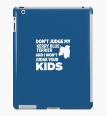 Don't Judge My Kerry Blue Terrier & I Won't Judge Your Kids iPad Case/Skin