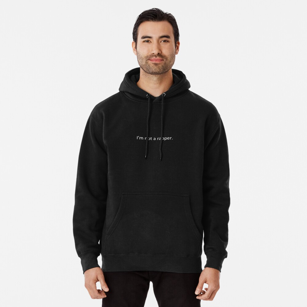 I'm not a rapper. Pullover Hoodie