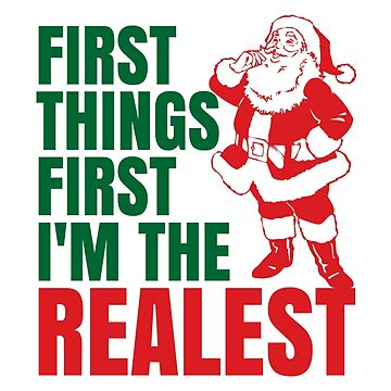First Things First I'm The Realest Santa Christmas Funny by CreativeAngel
