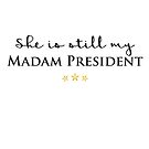 She is Still My Madam President by cinn