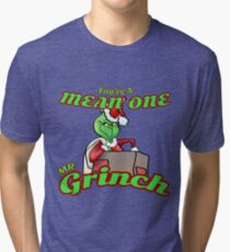 Your A Mean One Tri-blend T-Shirt