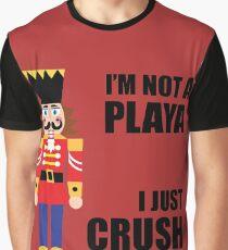 I'M NOT A PLAYA - I JUST CRUSH A LOT Graphic T-Shirt
