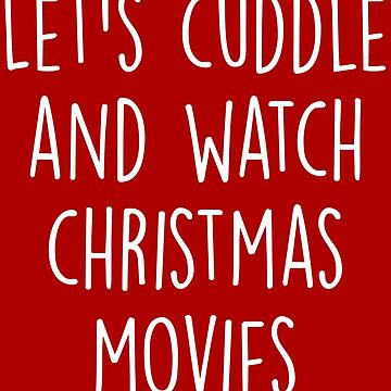 Let's Cuddle And Watch Christmas Movies by kjanedesigns