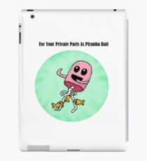 Use Your Private Parts As Piranha Bait iPad Case/Skin