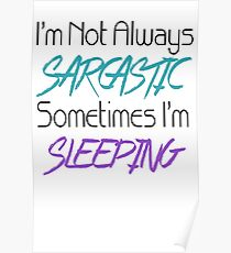 I'm Not Always Sarcastic Poster
