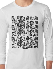 BLAH BLAH BLAH Long Sleeve T-Shirt
