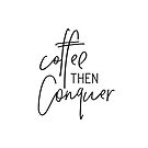 MINI MOTIVATOR COLLECTION - COFFEE THEN CONQUER by Kat Massard