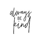 MINI MOTIVATOR COLLECTION - ALWAYS BE KIND by Kat Massard