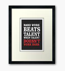 Hard work beats talent Inspirational Quotes Framed Print