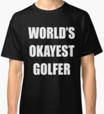 WORLDS OKAYEST GOLFER Funny Cute Saying T-Shirt Gift For Golfer Golfing Golf Lover Classic T-Shirt