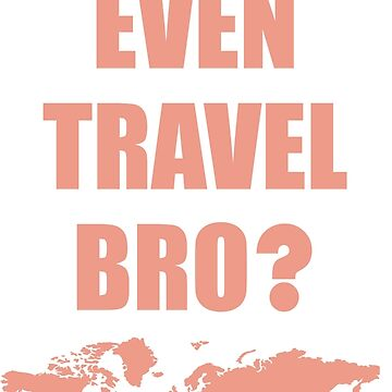 Travel Bro? (Pink) by DarkHorseDesign