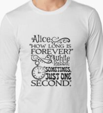 """""""How long is forever?"""" Alice in Wonderland quote Long Sleeve T-Shirt"""