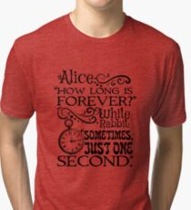 """How long is forever?"" Alice in Wonderland quote Tri-blend T-Shirt"
