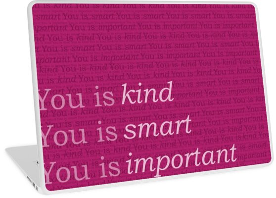 You Is Kind You Is Smart You Is Important The Help Laptop Skins