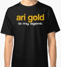 Ari Gold Is My Agent  Classic T-Shirt