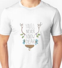 You'll never know dear Unisex T-Shirt