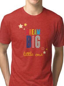 DREAM BIG QUOTE modern typography bright colors Tri-blend T-Shirt