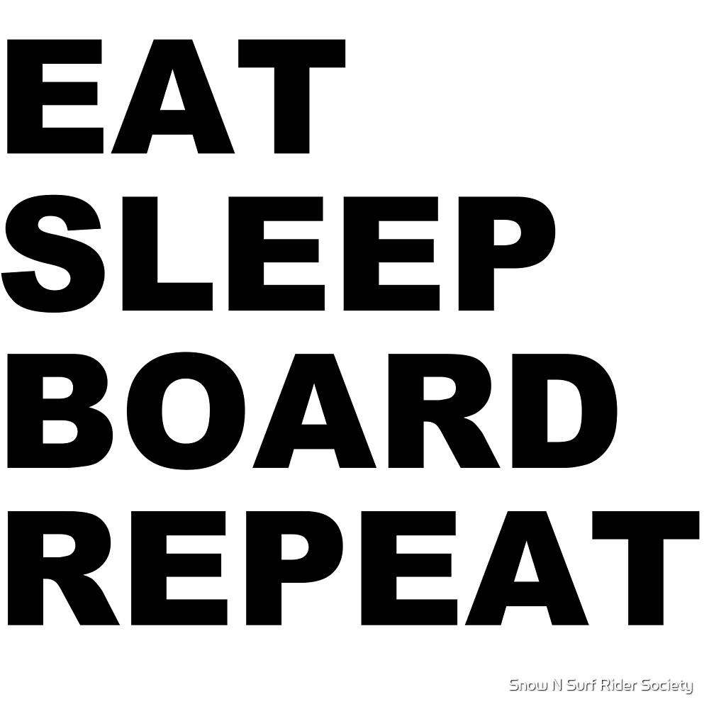 EAT SLEEP BOARD REPEAT by deegee93