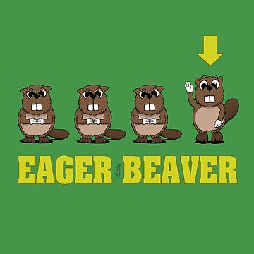 Eager Beaver! by squage