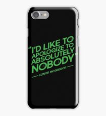 Conor McGregor - I'd Like To Apologize To Absolutely Nobody iPhone Case/Skin