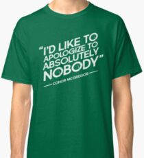 Conor McGregor -  I'd Like To Apologize To Absolutely Nobody Classic T-Shirt