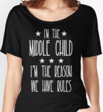 I'm the Middle Child I'm the reason We have rules Women's Relaxed Fit T-Shirt