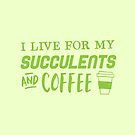 I live for my succulents and coffee by jazzydevil
