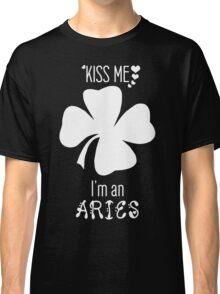 Kiss me I'm a Aries - Four-leaf clover Classic T-Shirt