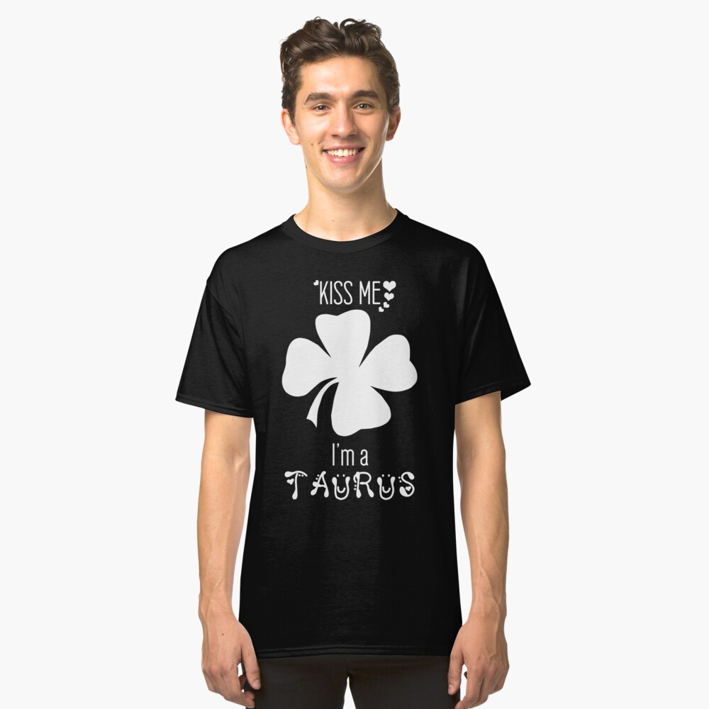 Kiss me I'm a Taurus - Four-leaf clover | Classic T-Shirt