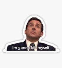 Michael Scott - I'm gonna kill myself Sticker